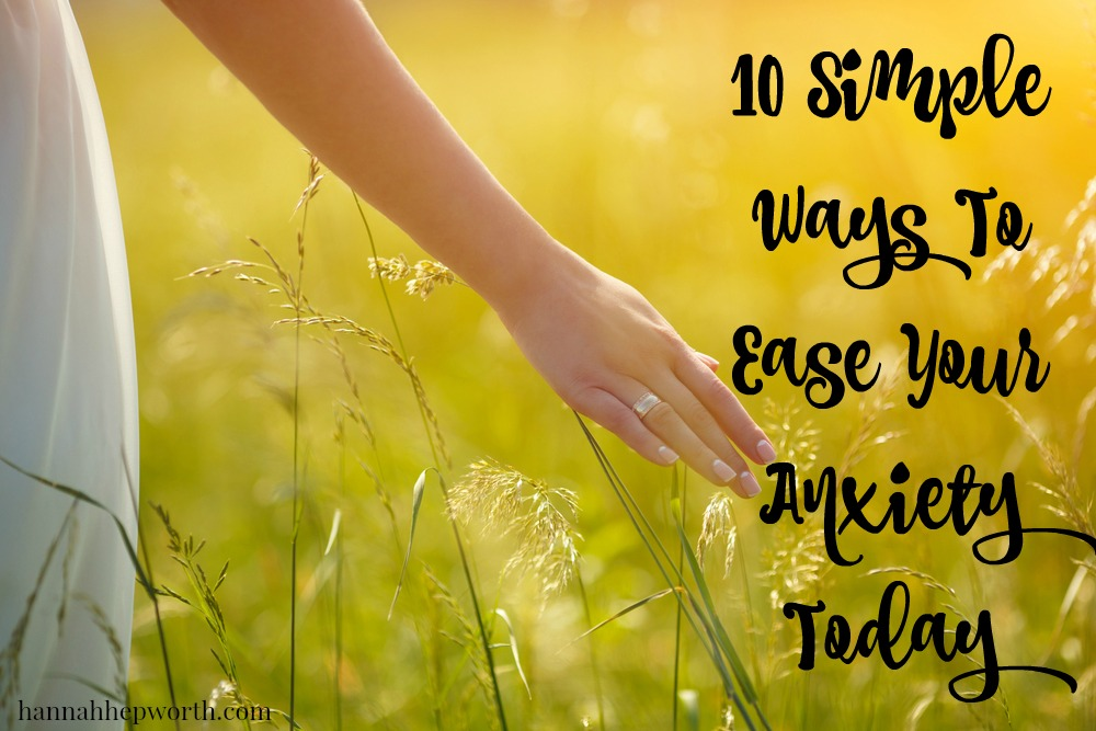 10 Simple Ways To Ease Anxiety Today | from http://www.hannahhepworth.com