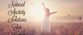 Natural Anxiety Solutions For Women | from http://www.hannahhepworth.com