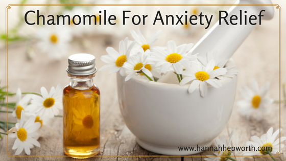 Chamomile For Anxiety Relief   http://www.hannahhepworth.com