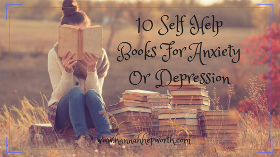 10 Self Help Books For Anxiety Or Depression | http://www.hannahhepworth.com