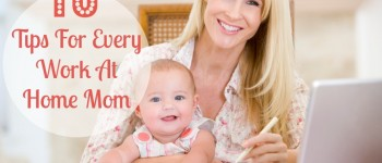 10 Tips For Every Work At Home Mom