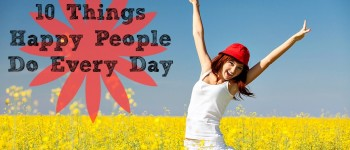10 Things Happy People Do Every Day