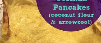 Grain Free German Pancakes (coconut flour & arrowroot)