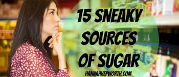 15 Sneaky Sources Of Sugar | https://www.hannahhepworth.com Learn where sugar is hidding. You might be really surprised what foods you never expected have sugar hiding in them.