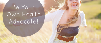 Be Your Own Health Advocate!