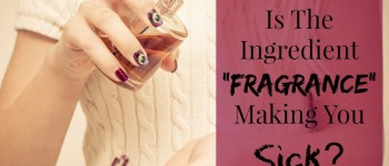 """Is The Ingredient """"Fragrance"""" Making You Sick?"""