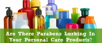 Are There Parabens Lurking In Your Personal Care Products?