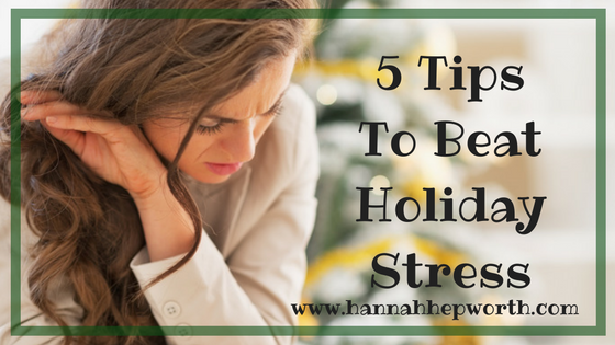 5 Tips To Beat Holiday Stress | www.hannahhepworth.com