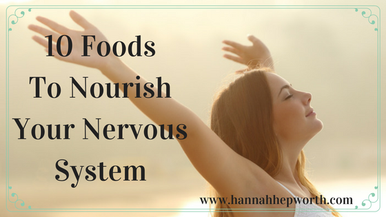 10 Foods To Nourish Your Nervous System | https://www.hannahhepworth.com