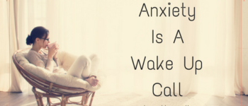 Anxiety Is A Wake Up Call