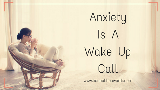 anxiety is a wake up call | https://www.hannahhepworth.com