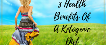3 Health Benefits Of A Ketogenic Diet