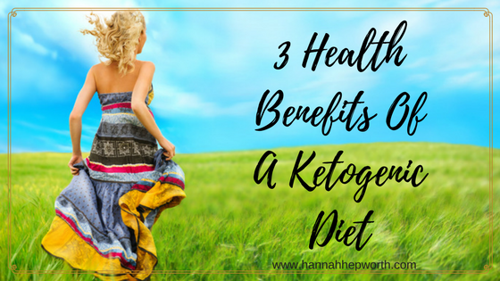 3 Health Benefits Of A Ketogenic Diet | https://www.hannahhepworth.com