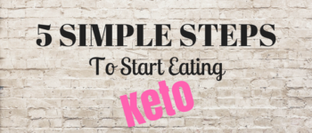 5 Simple Steps To Start Eating Keto