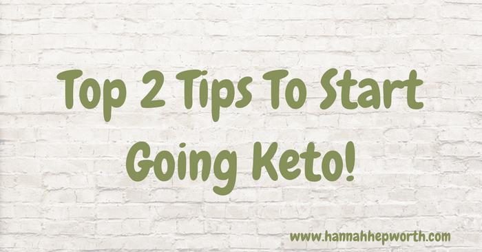 Top 2 Tips To Start Going Keto! | https://www.hannahhepworth.com