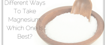 Different Ways To Take Magnesium, Which One Is Best-