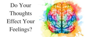 Do Your Thoughts Affect Your Feelings?