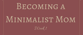 Becoming a Minimalist Mom